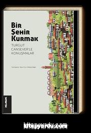 Bir Şehir Kurmak & Turgut Cansever'le Konuşmalar