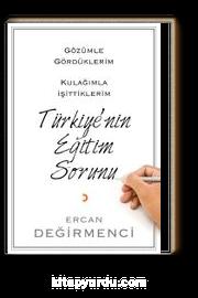 Gözümle Gördüklerim Kulağımla İşittiklerim Türkiye'nin Eğitim Sorunu