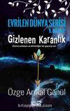 Gizlenen Karanlık / Evrilen Dünya Serisi 1. Kitap