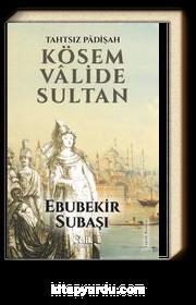 Tahtsız Padişah Kösem Valide Sultan