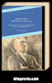 Erzurumlu Hüseyin Avni Ulaş & Birinci Büyük Millet Meclisi'nin Gür ve Demokrat Sesi