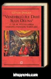 Venediklü ile Dahi Sulh Oluna & 17. ve 18. Yüzyıllarda Osmanlı-Venedik İlişkileri