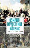 Osmanlı Devleti'nde Kölelik & Ticaret, Esaret, Yaşam
