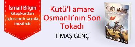 Kûtü'l Amâre - Osmanlının Son Tokadı. İsmail Bilgin, Kitapkurtları için Sınırlı Sayıda İmzaladı.