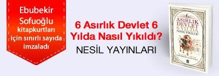 6 Asırlık Devlet 6 Yılda Nasıl Yıkıldı?. Ebubekir Sofuoğlu, Kitapkurtları için Sınırlı Sayıda İmzaladı.
