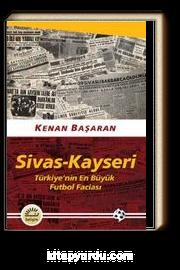 Sivas-Kayseri & Türkiye'nin En Büyük Futbol Faciası