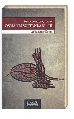 İmparatorluk Çağının Osmanlı Sultanları 3 /  IV. Mehmed'den III. Osman'a (1648-1757)