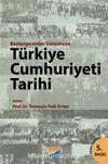 Başlangıcından Günümüze Türkiye Cumhuriyeti Tarihi