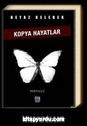 Beyaz Kelebek & Kopya Hayatlar