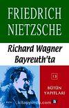 Richard Wagner Bayreuth'ta Çağa Aykırı Düşünceler IV