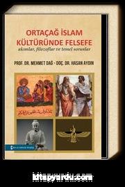 Ortaçağ İslam Kültüründe Felsefe & Akımlar, Filozoflar ve Temel Sorunlar