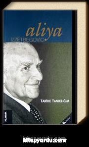 Tarihe Tanıklığım - Aliya İzzetbegoviç