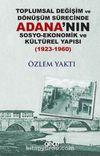 Toplumsal Değişim ve Dönüşüm Sürecinde Adana'nın Sosyo-Ekonomik ve Kültürel Yapısı (1923-1960)