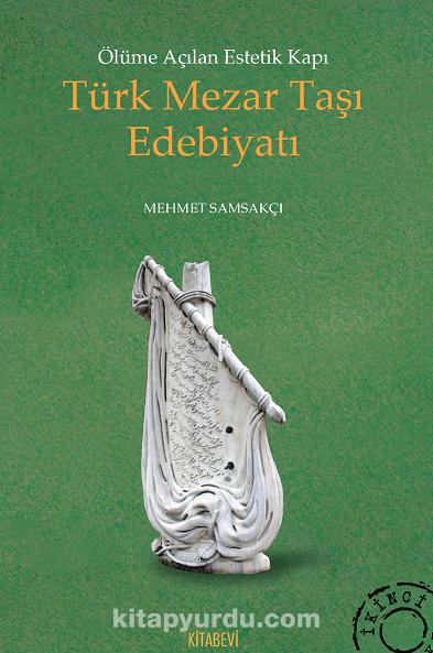 Ölüme Açılan Estetik Kapı Türk Mezar Taşı Edebiyatı - Mehmet Samsakçı pdf epub