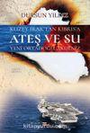 Kuzey Irak'tan Kıbrıs'a Ateş ve Su & Yeni Ortadoğu Akdeniz