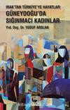 Irak'tan Türkiye'ye Hayatlar & Güneydoğu'da Sığınmacı Kadınlar