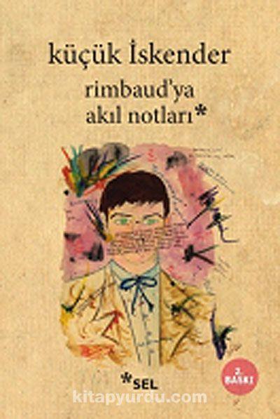 Rimbaud ya Akıl Notları