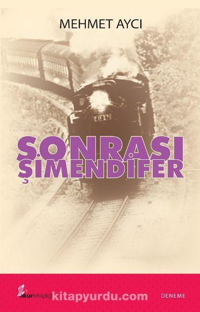 Sonrası Şimendifer - Mehmet Aycı pdf epub