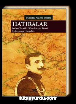Hatıralar & İttihat Terakki - Cumhuriyet Devri Makedonya Hatıraları