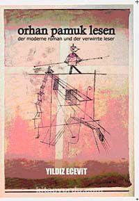 Orhan Pamuk Lesen & Der Moderne Roman Und Der Verwirrte Leser
