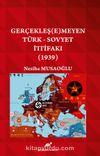 Gerçekleşemeyen Türk - Sovyet İttifakı (1939)