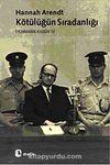 Kötülüğün Sıradanlığı & Eichmann Kudüs'te