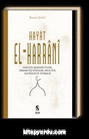 Hayat El-Harrani & Hayatı, Kerametleri, Hikmetli Sözleri, Mescidi, Zaviyesi ve Türbesi