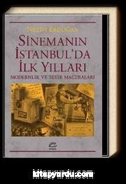 Sinemanın İstanbul'da İlk Yılları & Modernlik ve Seyir Maceraları
