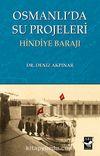 Osmanlı'da Su Projeleri & Hindiye Barajı