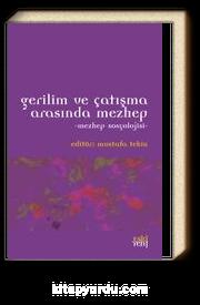 Gerilim ve Çatışma Arasında Mezhep & Mezhep Sosyolojisi
