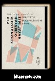 Pek Kronolojik Olmayan Hayatımız & Türkiye'de Modernleşme ve Sanat