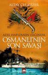 Adil Hafızanın Işığında Osmanlı'nın Son Savaşı