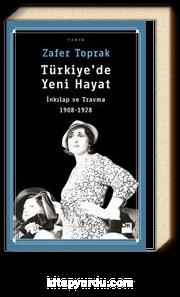 Türkiye'de Yeni Hayat & İnkılap ve Travma 1908-1928
