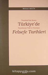 Tanzimat'tan Sonra Türkiye'de Yayınlanan Telif ve Tercüme Felsefe Tarihleri - Mehmet Akgün pdf epub