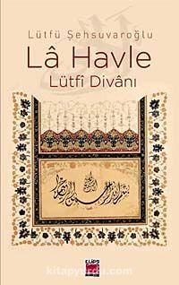 La Havle - Lütfi Divanı (Ciltli) - Lütfü Şehsuvaroğlu pdf epub