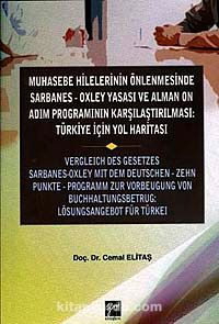 Muhasebe Hilelerinin Önlenmesinde Sarbanes-Oxley Yasası ve Alman On Adım Programının Karşılaştırılması : Türkiye İçin Yol Haritası