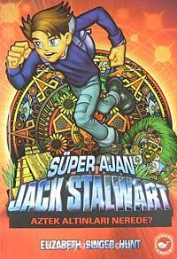 Süper Ajan Jack Stalwart / Aztek Altınları Nerede -10 - Elizabeth Singer Hunt pdf epub