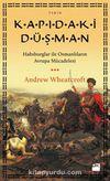 Kapıdaki Düşman & Habsburglar İle Osmanlıların Avrupa Mücadelesi