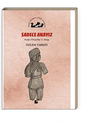 Sadece Anayız / Kadın Filozoflar 3. Kitap