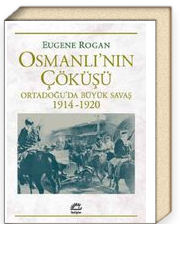 Osmanlı'nın Çöküşü & Ortadoğu'da Büyük Savaş 1914-1920