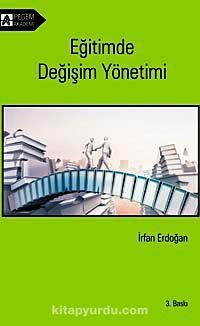 Eğitimde Değişim Yönetimi - Prof. Dr. İrfan Erdoğan pdf epub