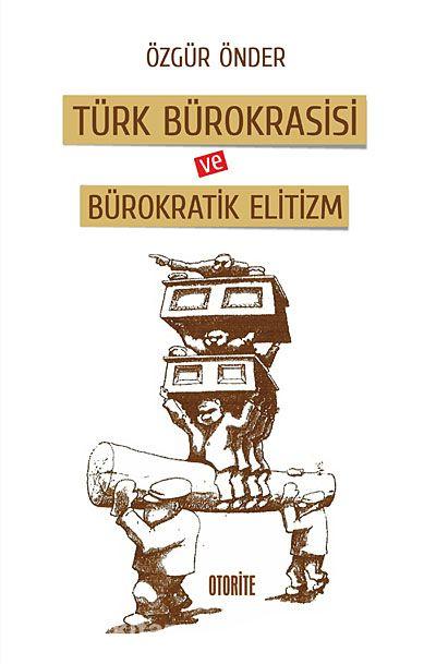 Türk Bürokrasisi ve Bürokratik Elitizm - Özgür Önder pdf epub