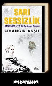 Sarı Sessizlik & Sarıkamış 1914: Bir Kayboluş Romanı