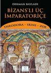 Bizans'lı Üç İmparatoriçe & Theodora, Irini, Zoe