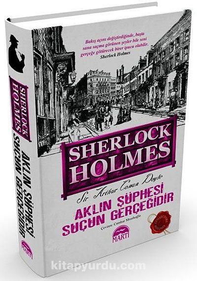 Aklın Şüphesi Suçun Gerçeğidir / Sherlock Holmes (Ciltli)