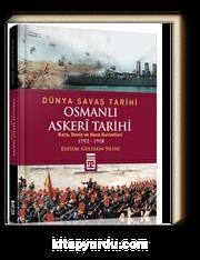 Osmanlı Askeri Tarihi (Kara, Deniz ve Hava Kuvvetleri 1792-1918) / Dünya Savaş Tarihi