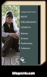 Beni Yıkamadan Gömün & Kürtler Ermeni Soykırımını Anlatıyor