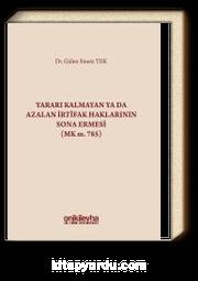 Yararı Kalmayan ya da Azalan İrtifak Haklarının Sona Ermesi (MK. m. 785)