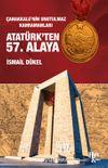 Çanakkale'nin Unutulmaz Kahramanları Atatürk'ten 57. Alaya