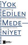 Yok Edilen Medeniyet & Geç Osmanlı ve Erken Cumhuriyet Dönemlerinde Gayrimüslim Varlığı